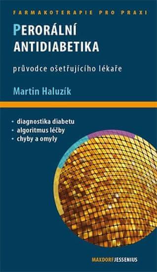 Haluzík Martin: Perorální antidiabetika - Průvodce ošetřujícího lékaře