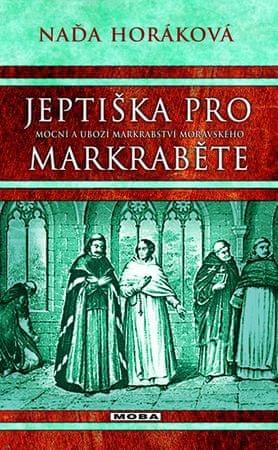 Horáková Naďa: Jeptiška pro markraběte - Mocní a ubozí Markrabství moravského