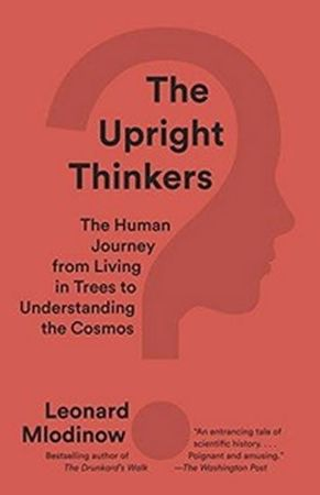 Mlodinow Leonard: The Upright Thinkers: The Human Journey from Living in Trees to Understanding the