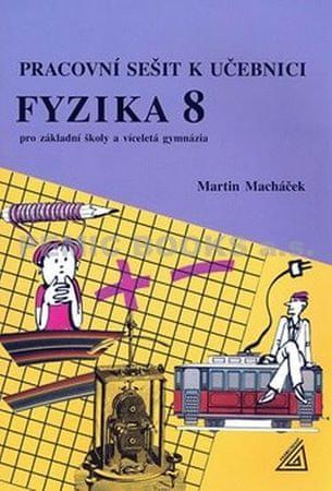 Macháček Martin: Fyzika 8 pro základní školy a víceletá gymnázia - pracovní sešit