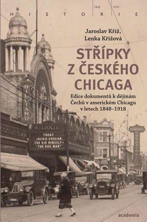 Kříž Jaroslav, Křížová Lenka,: Střípky z českého Chicaga - Edice dokumentů k dějinám Čechů v americk