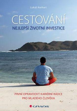 Kerhart Lukáš: Cestování - Nejlepší životní investice
