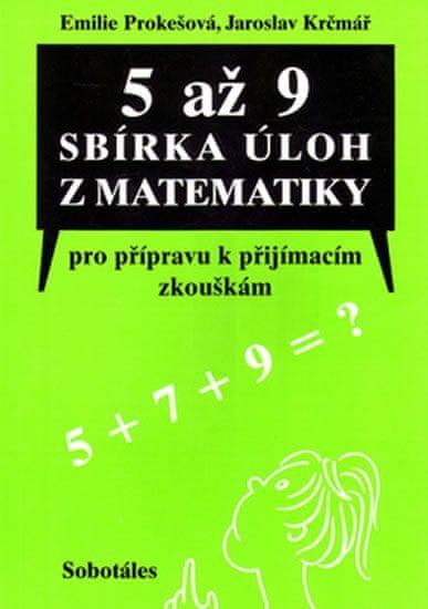 Prokešová Emílie, Krčmář Jaroslav: 5 až 9 Sbírka úloh z matematiky pro přípravu k přijímacím zkoušká
