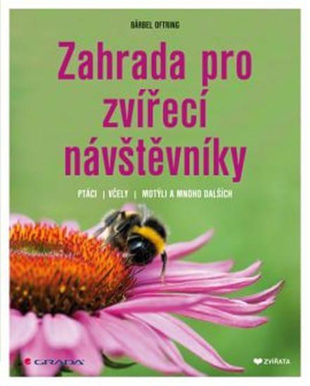 Oftringová Bärbel: Zahrada pro zvířecí návštěvníky - Ptáci, včely, motýli a mnoho dalších