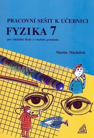 Macháček Martin: Fyzika 7 pro základní školy a víceletá gymnázia - Pracovní sešit
