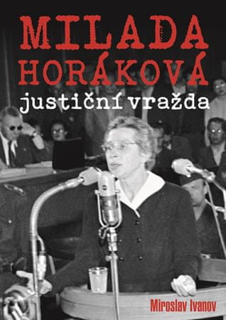 Ivanov Miroslav: Milada Horáková: justiční vražda