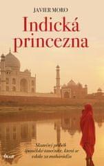 Moro Javier: Indická princezna - Skutečný příběh španělské tanečnice, která se vdala za mahárádžu
