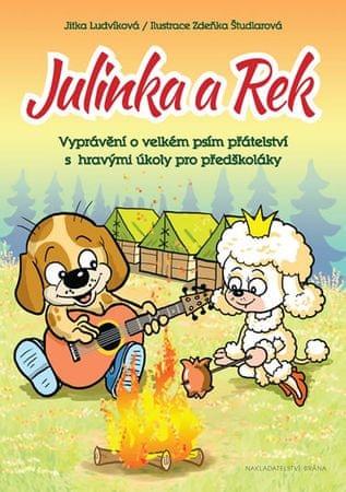 Ludvíková Jitka: Julinka a Rek - Vyprávění o velkém psím přátelství s hravými úkoly pro předškoláky