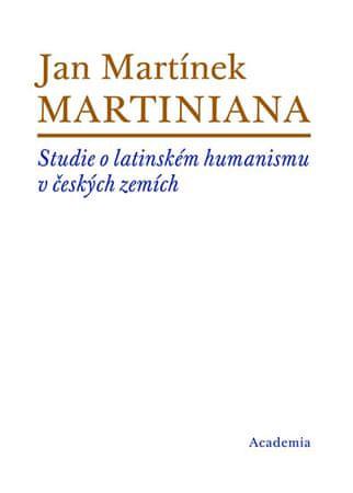 Martínek Jan: Martiniana - Studie o latinském humanismu v českých zemích