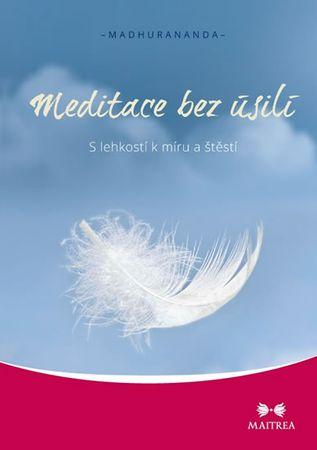 Madhurananda: Meditace bez úsilí - S lehkostí k míru a štěstí