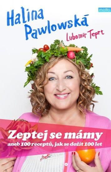 Pawlowská Halina, Teprt Lubomír,: Zeptej se mámy aneb 100 receptů, jak se dožít 100 let