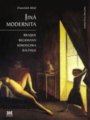 Mikš František: Jiná modernita - Braque, Beckmann, Kokoschka, Balthus