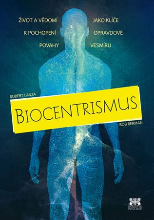 Lanza Robert, Berman Bob: Biocentrismus - Život a vědomí jako klíče k pochopení opravdové povahy ves