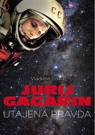 Liška Vladimír: Jurij Gagarin - Utajená pravda