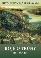 Kovářík Jiří: Boje o trůny - Bitvy a osudy válečníků II. 1588-1626