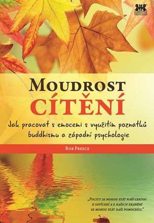 Preece Rob: Moudrost cítění - Jak pracovat s emocemi s využitím poznatků buddhismu a západní psychol