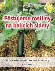 Busche Benjamin: Pěstujeme rostliny na balících slámy - Jednoduše, levně, bez velké námahy