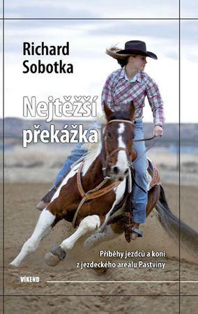 Sobotka Richard: Nejtěžší překážka - Příběhy jezdců a koní z jezdeckého areálu Pastviny