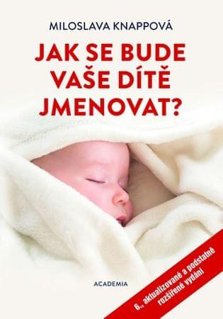 Knappová Miloslava: Jak se bude vaše dítě jmenovat? - 6.vydání