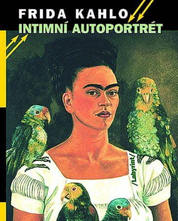 Kahlo Frida: Intimní autoportrét - Výběr z korespondence, deníků a dalších textů