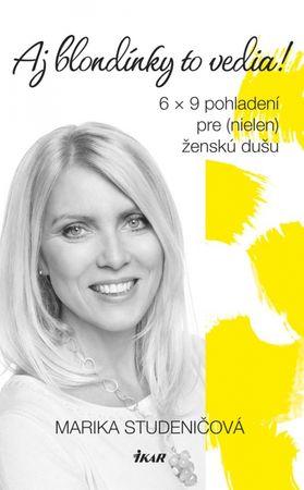 Studeničová Marika: Aj blondínky to vedia! - 6 x 9 pohladení pre (nielen) ženskú dušu