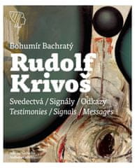Bachratý Bohumír: Rudolf Krivoš – Obrazy 1958 – 1994. Svedectvá – Signály – Odkazy / Testimonies – S
