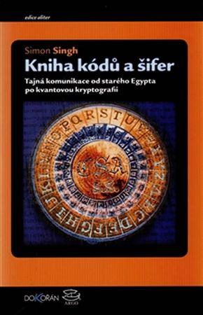 Singh Simon: Kniha kódů a šifer - Tajná komunikace od starého Egypta po kvantovou kryptografii