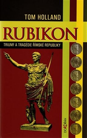 Holland Tom: Rubikon - Triumf a tragédie římské republiky