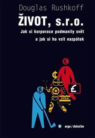 Rushkoff Douglas: Život, s.r.o. - Jak si korporace podmanily svět a jak si ho vzít nazpátek