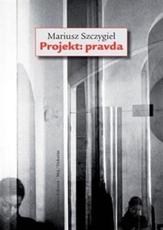 Szczygiel Mariusz: Projekt: Pravda