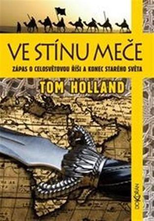 Holland Tom: Ve stínu meče - Zápas o celosvětovou říši a konec starého světa