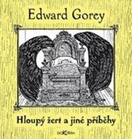 Gorey Edward: Hloupý žert a jiné příběhy