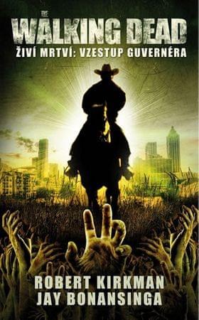 Kirkman Robert, Bonansinga Jay,: The Walking Dead - Živí mrtví 1 - Vzestup guvernéra
