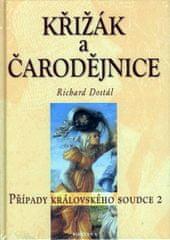 Dostál Richard: Křížák a čarodějnice - Případy královského soudce 2