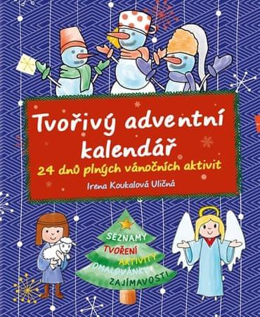 Koukalová Uličná Irena: Tvořivý adventní kalendář - 24 dnů plných vánočních aktivit