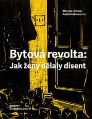 Linková Marcela, Straková Naďa,: Bytová revolta: Jak ženy dělaly disent