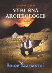 Däniken Erich von: Výbušná archeologie