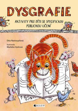 Nastoupilová Dita: Dysgrafie - Aktivity pro děti se specifickou poruchou učení