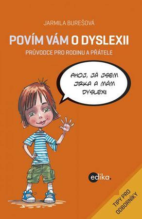 Burešová Jarmila: Povím vám o dyslexii - Průvodce pro rodinu a přátele