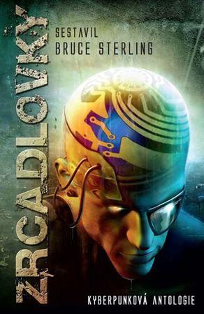 Sterling Bruce: Zrcadlovky - Kyberpunková antologie