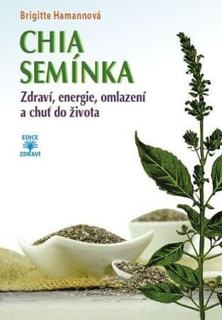 Hamannová Brigitte: CHIA semínka - Zdraví, energie, omlazení a chuť do života