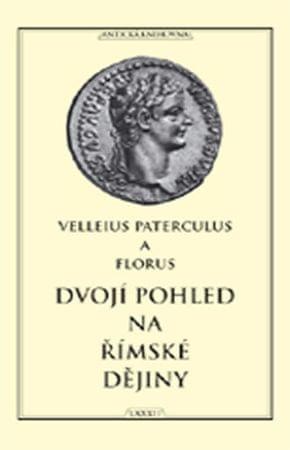 Velleius Paterculus, Publius Florus: Dvojí pohled na římské dějiny