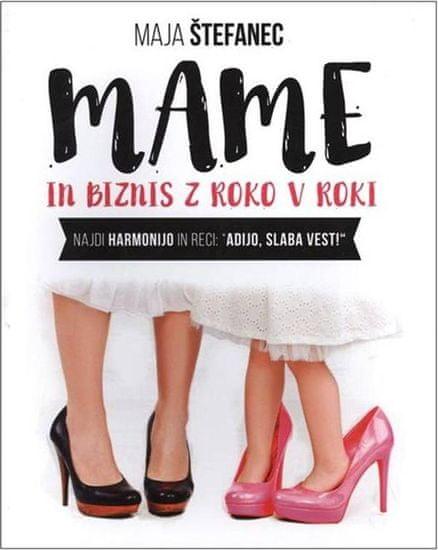 Maja Štefanec: Mame in biznis z roko v roki