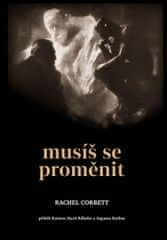 Corbett Rachel: Musíš se proměnit - Příběh Rainera Marii Rilkeho a Augusta Rodina