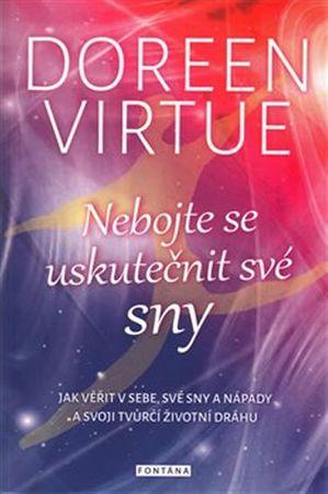 Virtue Doreen: Nebojte se uskutečnit své sny - Jak věřit v sebe, své sny a nápady a svoji tvůrčí živ