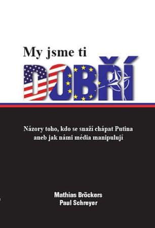 Bröckers Mathias, Schreyer Paul: My jsme ti dobří - Názory toho, kdo se snaží chápat Putina aneb jak