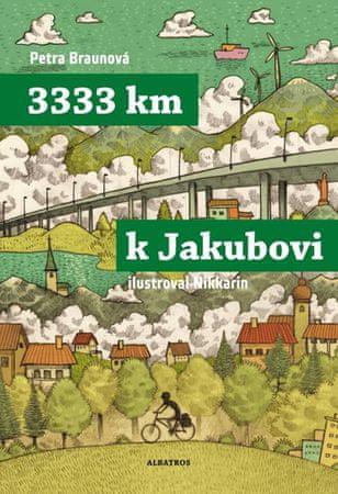 Braunová Petra: 3333 km k Jakubovi - Podle deníku Mirka Korbela