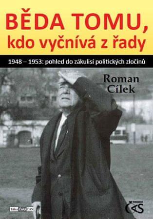 Cílek Roman: Běda tomu, kdo vyčnívá z řady aneb 1948 - 1953: pohled do zákulisí politických zločinů