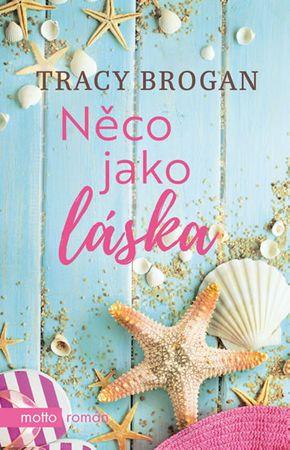 Brogan Tracy: Něco jako láska