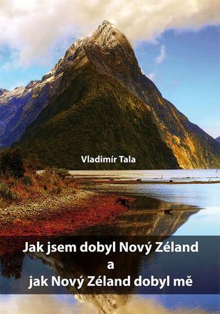 Tala Vladimír: Jak jsem dobyl Nový Zéland a jak Nový Zéland dobyl mě